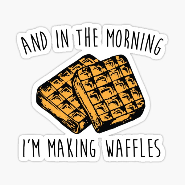 I'm Making Waffles Sticker