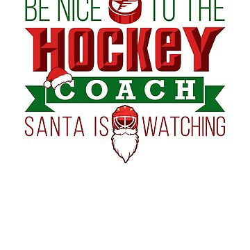 Be Nice To The Hockey Coach Santa Is Watching by jaygo