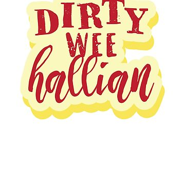 Dirty Wee Hallian- Northern Ireland Tshirts Funny Sayings Souvenirs Clothing And Gifts by WickedDesigner