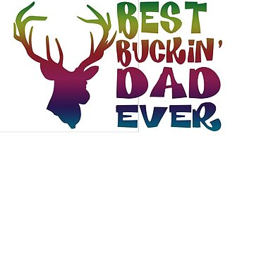 Best buckin dad ever by Faba188