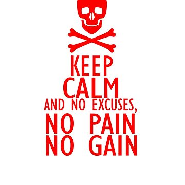 Keep calm and no excuses. No pain no gain. by Faba188