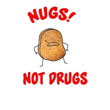 Nugs! Not Drugs! by Faba188