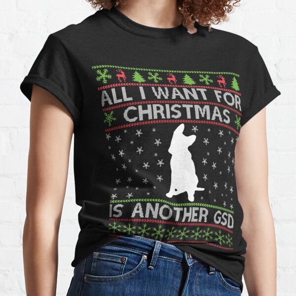 All I Want For Christmas .... Another German Shepherd Classic T-Shirt