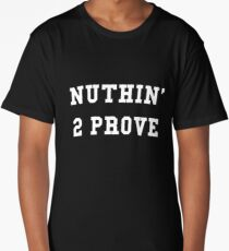 Nuthin' 2 Prove Long T-Shirt