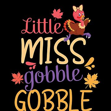 Little Miss Gobble Gobble Cute Thanksgiving by BUBLTEES