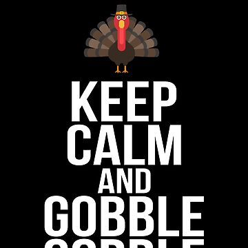 Keep Calm And Gobble Gobble Thanksgiving by BUBLTEES
