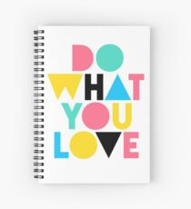 Do What You Love. Spiral Notebook