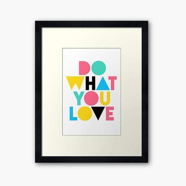Do What You Love. Framed Art Print