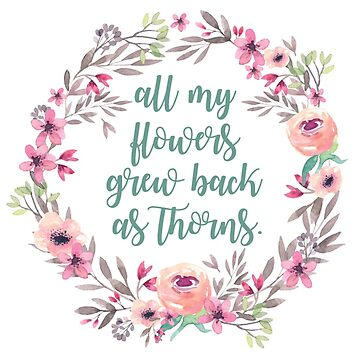 all my flowers grew back as thorns. by laffsley