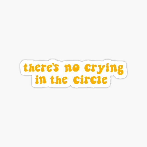 There's No Crying in the Circle Sticker