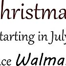 Christmas...starting in July since Walmart by smaddingly