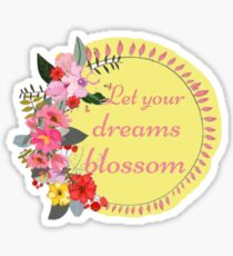 Let your dreams blossom Sticker