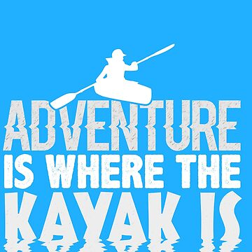Adventure Is Where the Kayak Is Black And White by KaylinArt