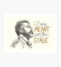 I Was Meant for the Stage Art Print