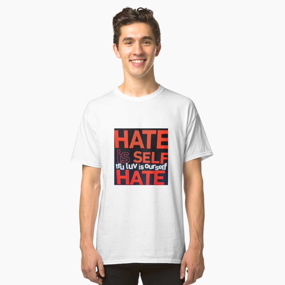 HATE IS SELF HATE Classic T-Shirt Front