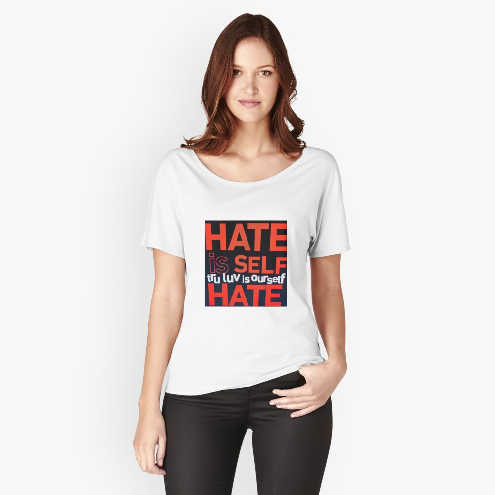 HATE IS SELF HATE Women's Relaxed Fit T-Shirt Front