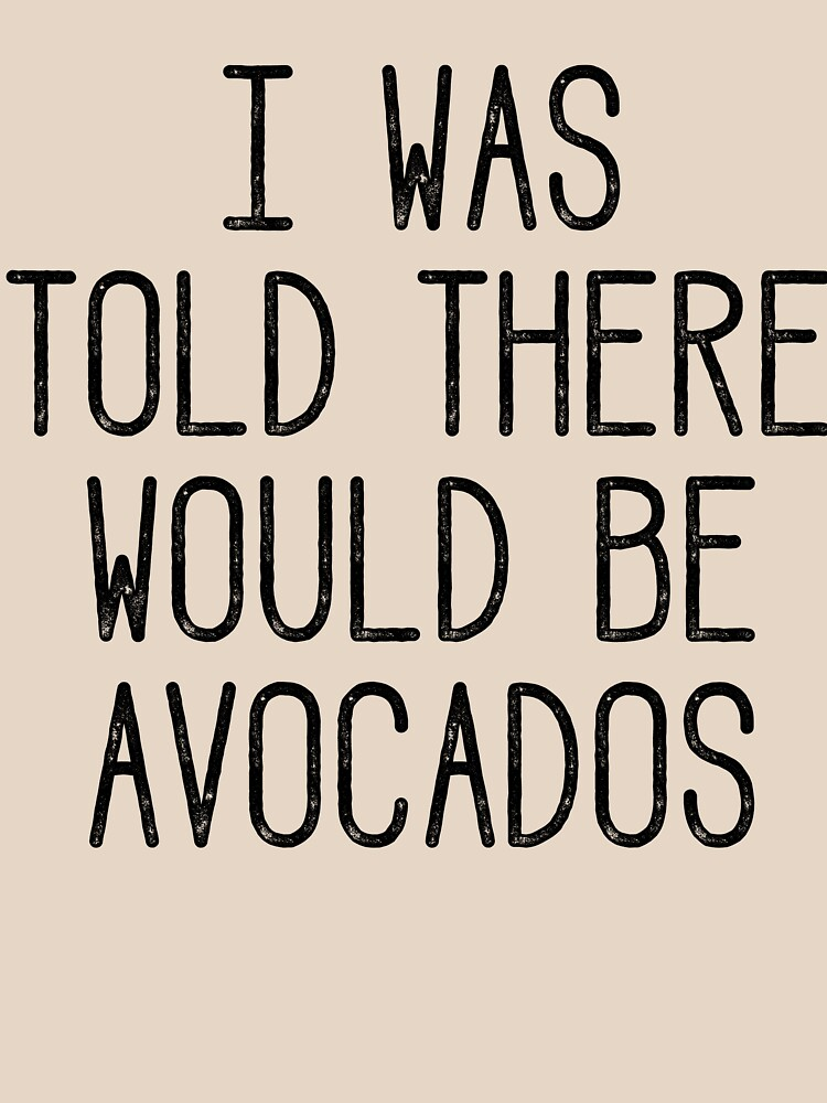 I Was Told There Would Be Avocados by kamrankhan