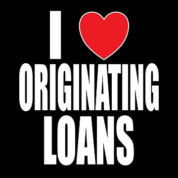 I Love Originating Loans by FairOaksDesigns