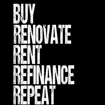 Buy Renovate Rent Refinance Repeat by FairOaksDesigns