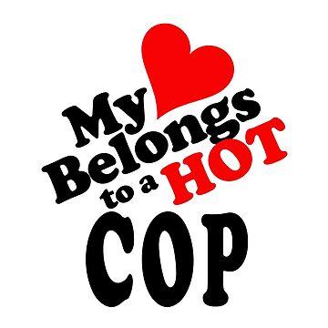 My Heart Belongs to a HOT Cop by robotface