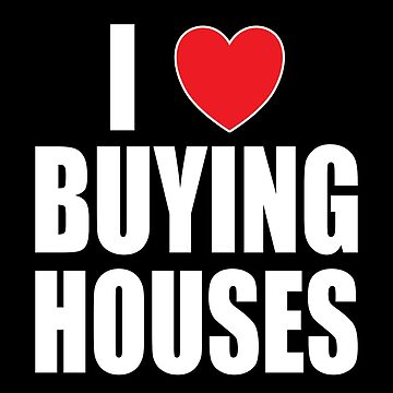 I Love Buying Houses by FairOaksDesigns