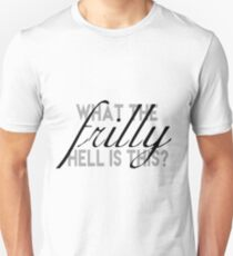 What The Frilly Hell is This? Unisex T-Shirt