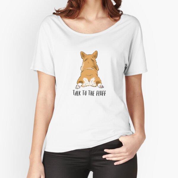 Funny Corgi Butt, Corgi Lover Humor, Corgi Fluffy Butts, Talk to the Fluff, Corgi Joke, Corgi Mom Relaxed Fit T-Shirt
