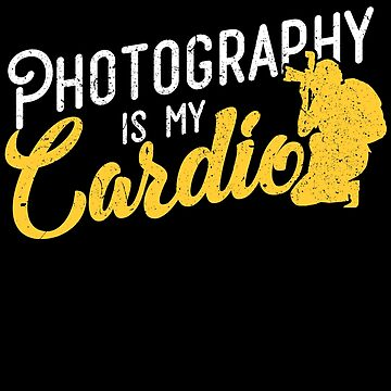 'Photography Is My Cardio' Awesome Photography Camera Gift by leyogi
