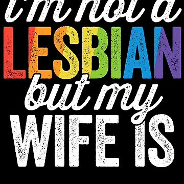 I'm Not A Lesbian But My Wife Is LGBT Wedding SHIRT by 14thFloor