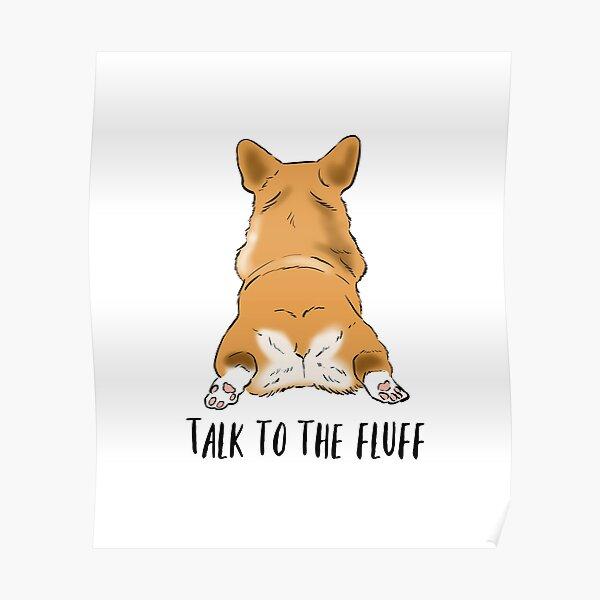 Funny Corgi Butt, Corgi Lover Humor, Corgi Fluffy Butts, Talk to the Fluff, Corgi Joke, Corgi Mom Poster