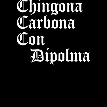 Chingona Cabrona Con Diploma, Educated Latina, Educated Chicana Gift by Designs4Less