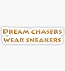 Dream chasers wear sneakers - Black Slogan T Shirt Sticker