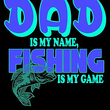 Fish - Dad Is My Name, Fishing Is My Game by design2try