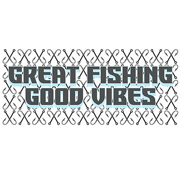 Fish - Great Fishing Good Vibes by design2try