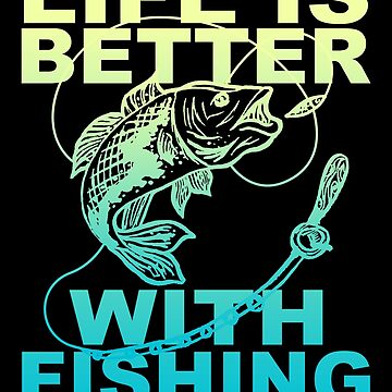 Fish - Life Is Better With Fishing  by design2try