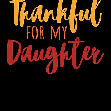 Thankful For My Daughter T-Shirt Thanksgiving Family Gift Tee by davdmark
