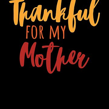 Thankful For My Mother T-Shirt Thanksgiving Family Gift Tee by davdmark