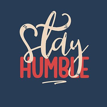Stay Humble by mbiymbiy
