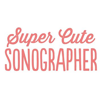 I Never Dreamed I'd Be A Super Cute Sonographer T-Shirt by noirty