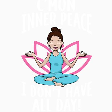 C'mon Inner peace I don't have all day gift by LikeAPig