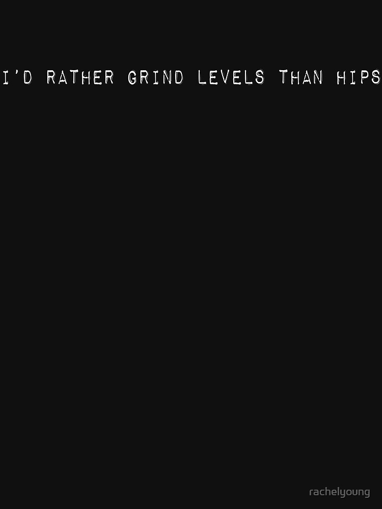 I'd Rather Grind Levels by rachelyoung