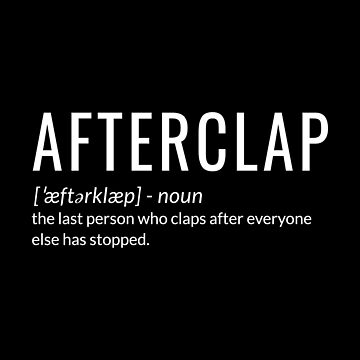Afterclap the last person who claps after everyone else has stopped. by jp-trading