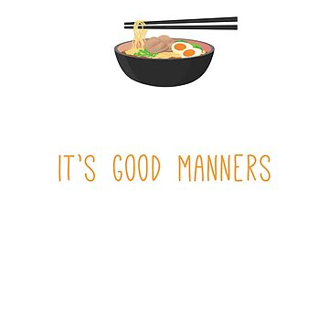 Ramen Lover Good Manners Funny Japanese Noodle Food T-Shirt by noirty
