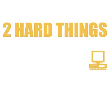 There are only 2 hard things in computer science shirt by noirty
