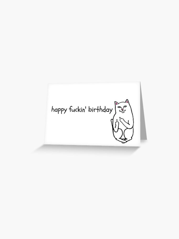 Happy fucking birthday card, Rude cat birthday card, meme greeting cards    Greeting Card
