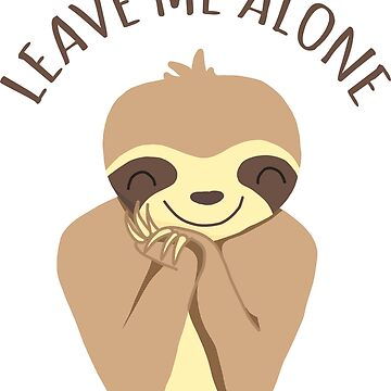 Funny Leave Me Alone Smiling Sloth Cartoon by CarlosAlberto