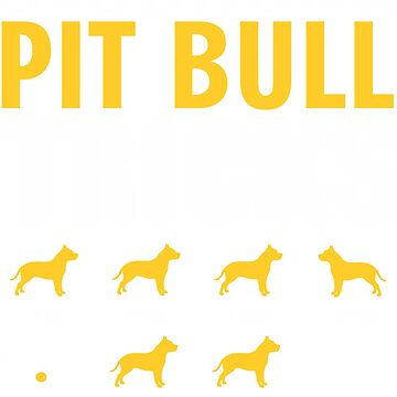 Stubborn Pit Bull Dog Tricks T shirt Perfect Gift For Pit Bull Pet Lovers by funnyguy
