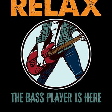 'Relax The Bass Player Is Here' Bass Instrument Gift  by leyogi