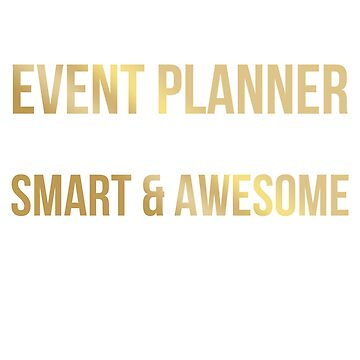 Smart and Awesome Event Planner T-Shirt (Gradient) by noirty