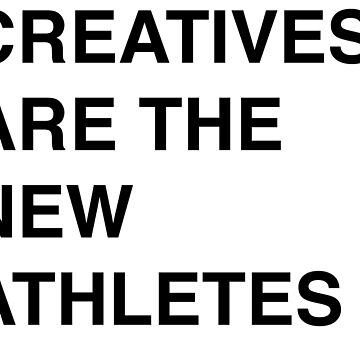 Creatives Are The New Athletes by sanseffort